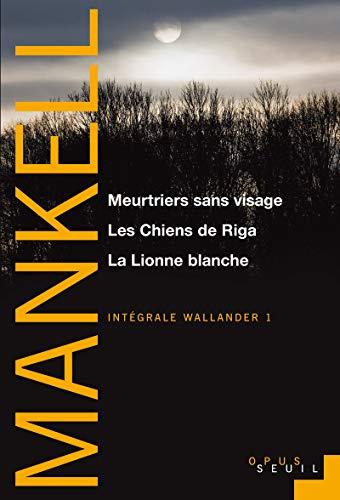Intégrale Wallander, Tome 1 : Meurtriers sans visage ; Les Chiens de Riga ; La Lionne blanche