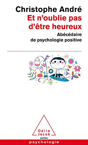 Et n'oublie pas d'être heureux: Abécédaire de la psychologie positive (Poche)