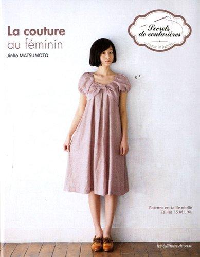 La couture au féminin : Patrons en taille réelle. Tailles: S, M, L, XL
