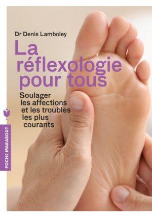 La réflexologie pour tous: Soulager les affections et les troubles les plus courants
