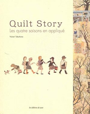 Quilt story : Les quatre saisons en appliqué