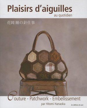 Plaisirs d'aiguilles au quotidien : Couture, patchwork, embellissement