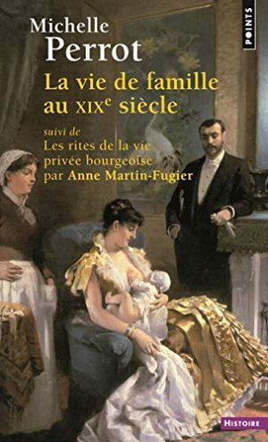 La vie de famille au XIXe siècle : Suivi de Les rites de la vie privée bourgeoise