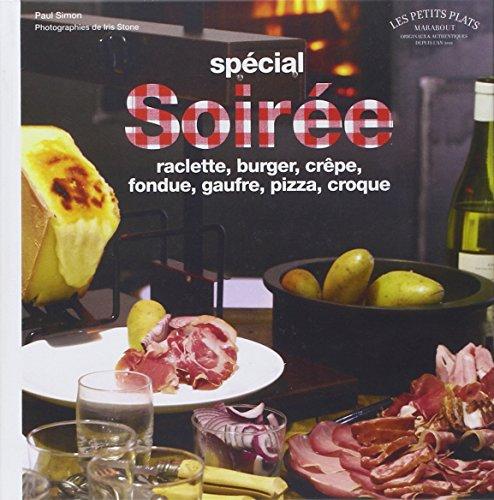 Spécial soirée : raclette, burger, crêpe, fondue.....