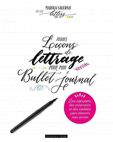 Petites leçons de lettrage pour mon bullet journal: Des alphabets, des ornements et des modèles pour décorer mon carnet