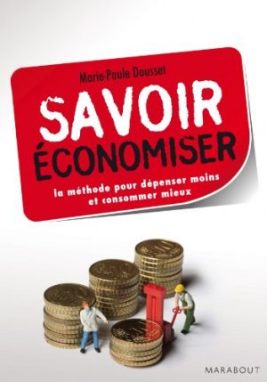 Savoir économiser, la méthode pour dépenser moins et consommer mieux