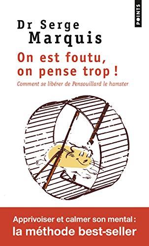 On est foutu, on pense trop ! : Comment se libérer de Pensouillard le hamster