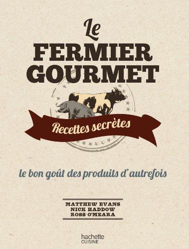 Le Fermier Gourmet: Recettes secrètes : le bon goût des produits d'autrefois