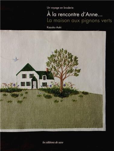 A la rencontre d'Anne... La maison aux pignons verts - un voyage en broderie.