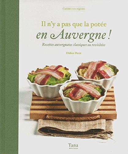 Il n'y a pas que la potée en Auvergne ! : Recettes auvergnates classiques ou revisitées